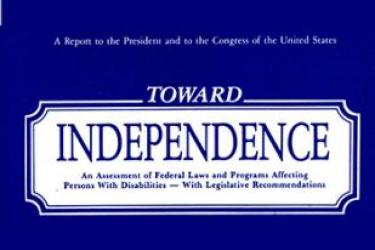 A Report to the President and to the Congress of the United States. Toward Independence. An Assessment of Federal Laws and Programs Affecting Persons With Disabilities--With Legislative Recommendations.